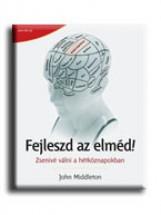 FEJLESZD AZ ELMÉD! - ZSENIVÉ VÁLNI A HÉTKÖZNAPOKBAN - Ekönyv - MIDDLETON, JOHN
