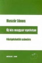 ÚJ KIS MAGYAR NYELVTAN - KÖZÉPISKOLÁK SZÁMÁRA - - Ekönyv - HUSZÁR JÁNOS