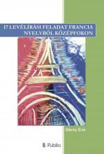 17 levélírási feladat francia nyelvből középfokon - Ekönyv - Bácsy Éva