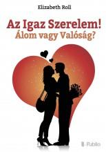 Az Igaz Szerelem! Álom vagy Valóság? - Ekönyv - Elizabeth Roll