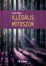 Illegális mítoszok - Ekönyv - Pánti Mária