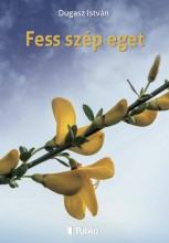 Fess szép eget - Ekönyv - Dugasz István