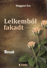 Lelkemből fakadt - Ebook - Meggyesi Éva