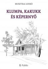 Klumpa, Kakukk és Képernyő - Ekönyv - Musztrai Anikó