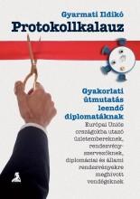 PROTOKOLLKALAUZ - GYAKORLATI ÚTMUTATÁS LEENDŐ DIPLOMATÁKNAK - Ekönyv - GYARMATI ILDIKÓ