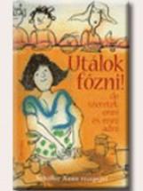 UTÁLOK FŐZNI! ... DE SZERETEK ENNI ÉS ENNI ADNI - - Ekönyv - SCHIFFER ANNA