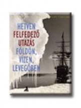 HETVEN FELFEDEZŐ UTAZÁS FÖLDÖN, VÍZEN, LEVEGŐBEN - Ekönyv - ATHENAEUM KÖNYVKIADÓ KFT