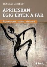 Áprilisban égig értek a fák - Ekönyv - Henglár Gertrúd