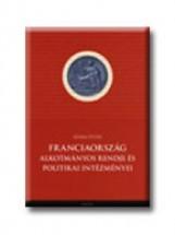 FRANCIAORSZÁG ALKOTMÁNYOS RENDJE ÉS POLITIKAI INTÉZMÉNYEI - Ekönyv - ÁDÁM PÉTER