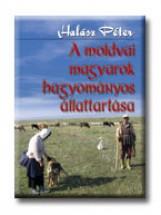 A MOLDVAI MAGYAROK HAGYOMÁNYOS ÁLLATTARTÁSA - Ekönyv - HALÁSZ PÉTER