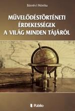 Művelődéstörténeti érdekességek a világ minden tájáról - Ekönyv - Bánrévi Mónika