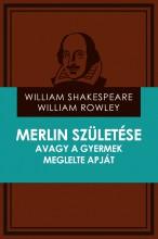 Merlin születése avagy a gyermek meglelte apját - Ekönyv - William Shakespeare - William Rowley