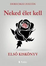 Neked élet kell - Ekönyv - Derecskei Zoltán