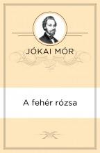 A fehér rózsa - Ekönyv - Jókai Mór