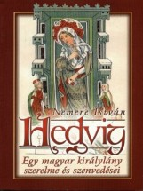 Hedvig - Egy magyar királylány szerelme és szenvedései - Ebook - Nemere István