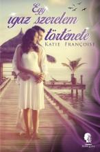 Egy igaz szerelem története - Ekönyv - Katie Francoise