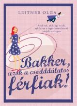 Bakker - azok a csodddálatos férfiak - Ebook - Leitner Olga