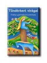 TÜNDÉRKERT VIRÁGAI - ERDÉLYI GYERMEKVERS-ANTOLÓGIA - - Ekönyv - MÓRA KÖNYVKIADÓ