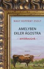 Amelyben Ekler Ágostra emlékezünk - Ekönyv - Nagy Koppány Zsolt