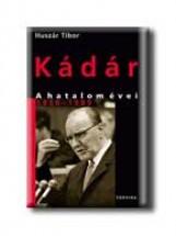 KÁDÁR - A HATALOM ÉVEI 1956-1989 - - Ekönyv - HUSZÁR TIBOR