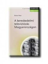 A KERESKEDELMI TELEVIZIÓZÁS MAGYARORSZÁGON - TUDÁSTÁR - GEO KÖNYVEK - - Ekönyv - KOLOSI PÉTER