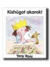 KISHÚGOT AKAROK! - Ekönyv - ROSS, TONY