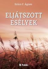 Eljátszott esélyek - Ekönyv - Szűcs F. Ágnes