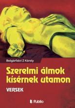 Szerelmi álmok kísérmek utamon - Ekönyv - Bolgárfalvi Z Károly