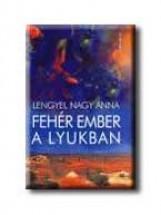 FEHÉR EMBER A LYUKBAN - Ekönyv - LENGYEL NAGY ANNA