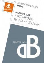 A buddhizmus hatása az iszlámra - Ekönyv - Goldziher Ignác