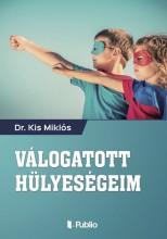 Válogatott hülyeségeim - Ekönyv - Dr. Kis Miklós