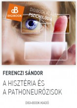A hisztéria és a pathoneurózisok - Ekönyv - Ferenczi Sándor