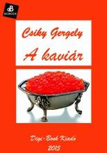 A kaviár - Ekönyv - Csiky Gergely