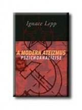 A MODERN ATEIZMUS PSZICHOANALIZISE - Ekönyv - LEPP, IGNACE