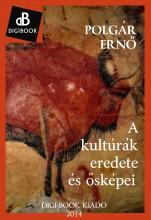 A kultúrák eredete és ősképei - Ekönyv - Polgár Ernő