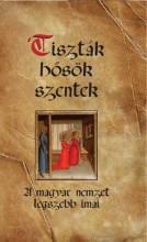 TISZTÁK, HŐSÖK, SZENTEK - KÖTÖTT - A MAGYAR NEMZET LEGSZEBB IMÁI - - Ekönyv - SZENT ISTVÁN TÁRSULAT