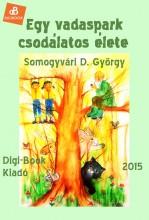 Egy vadaspark csodálatos élete - Ekönyv - Somogyvári D. György