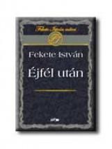 ÉJFÉL UTÁN - Ekönyv - FEKETE ISTVÁN