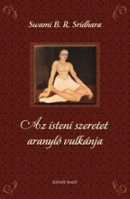 AZ ISTENI SZERETET ARANYLÓ VULKÁNJA - Ekönyv - SRIDHARA, SWAMI B.R.