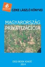 Magyarország privatizációja - Ekönyv - Czike László
