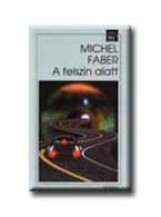 A FELSZIN ALATT - Ekönyv - FABER, MICHEL
