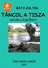 Táncol a Tisza - Ekönyv - Bátyi Zoltán