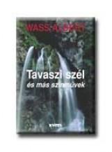TAVASZI SZÉL ÉS MÁS SZINMŰVEK - FŰZÖTT - - Ekönyv - WASS ALBERT