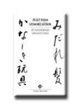 ZILÁLT HAJAM - SZOMORÚ JÁTÉKOK - KÉT SZÁZADFORDULÓS JAPÁN KÖLTŐ TANKÁI - - Ekönyv - GENERAL PRESS KFT.