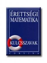 ÉRETTSÉGI MATEMATIKA - KULCSSZAVAK - Ekönyv - CORVINA KIADÓ