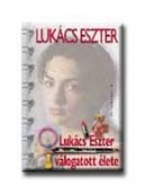 LUKÁCS ESZTER VÁLOGATOTT ÉLETE - Ekönyv - LUKÁCS ESZTER
