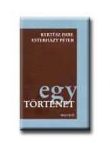EGY TÖRTÉNET - - Ekönyv - KERTÉSZ IMRE - ESTERHÁZY PÉTER