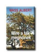 MIRE A FÁK MEGNŐNEK - FŰZÖTT - - Ekönyv - WASS ALBERT
