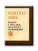KADDIS A MEG NEM SZÜLETETT GYERMEKÉRT - - Ekönyv - KERTÉSZ IMRE