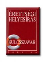 ÉRETTSÉGI HELYESIRÁS - KULCSSZAVAK - Ekönyv - CORVINA KIADÓ